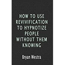 How To Use Revivification To Hypnotize People Without Them Knowing