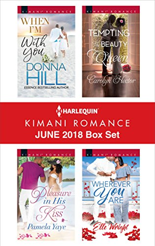 Search : Harlequin Kimani Romance June 2018 Box Set: When I'm with You\Pleasure in His Kiss\Tempting the Beauty Queen\Wherever You Are