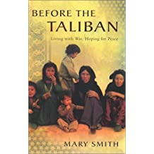 Before the Taliban: Living with War, Hoping for Peace by Mary Smith (2001-12-10)