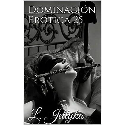 Dominación Erótica 25 (Spanish Edition)
