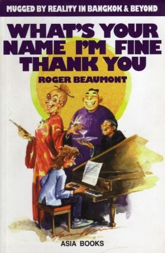 Whats your name, Im fine thank you: Mugged by reality in Bangkok and beyond Roger Beaumont