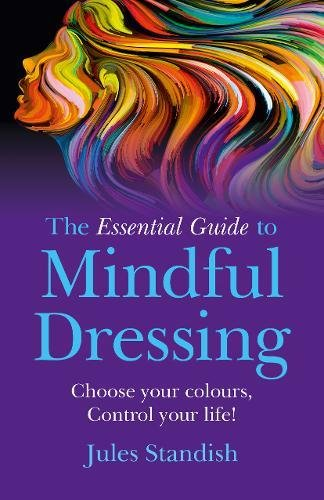 The Essential Guide to Mindful Dressing: Choose your colours - Control your life! pdf epub