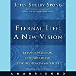 Eternal Life: A New Vision | John Shelby Spong