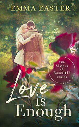 Love Is Enough (The Sisters of Rosefield Series Book 1) by [Easter, Emma]