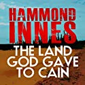 The Land That God Gave to Cain Audiobook by Hammond Innes Narrated by Adam Sims