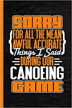 Sorry For All The Mean Awful Accurate Things Said During Our Canoeing Game: Notebook & Journal Or Diary, Date Line Ruled Paper Descargar Epub