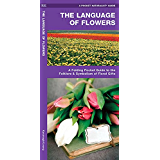 The Language of Flowers: A Pocket Guide to the Folklore & Symbolism of Floral Gifts (A Pocket Naturalist Guide)