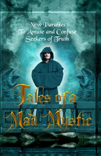Tales of a Mad Mystic: New Parables to Amuse and Confuse Seekers of Truth pdf