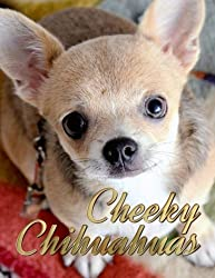 Cheeky Chihuahuas (Dogs Picture Book - Precious Pooches) (Volume 2)