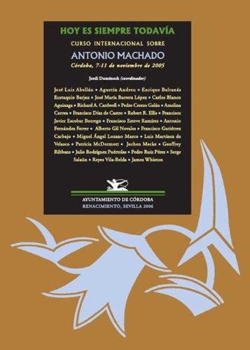 Hoy es siempre todavía: Curso Internacional sobre Antonio Machado (Spanish Edition) by [
