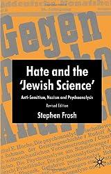 Hate and the Jewish Science: Anti-Semitism, Nazism and Psychoanalysis (0)