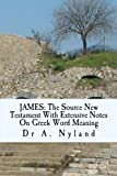 JAMES: the Source New Testament with Extensive Notes on Greek Word Meaning, A. Nyland, 1453767967