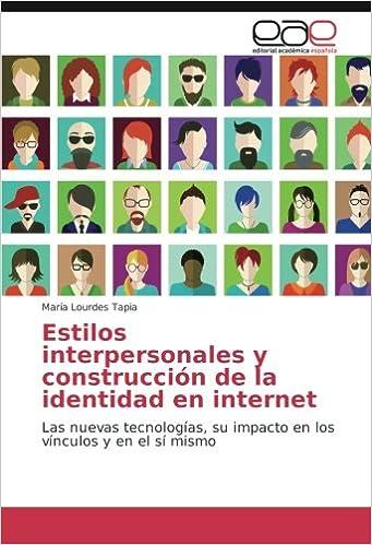 Estilos interpersonales y construcción de la identidad en internet: Las nuevas tecnologías, su impacto en los vínculos y en el sí mismo (Spanish Edition): ...