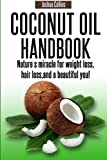 Coconut Oil Handbook: Nature's miracle for weight loss, hair loss, and a beautiful you!