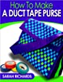 How to Make a Duct Tape Purse