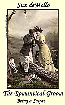 The Romantical Groom: (Being a Satyre) by [deMello, Suz]
