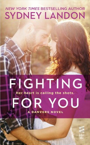 Fighting For You Danvers Series Book 4 Kindle Edition By Sydney
