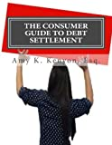 The Consumer Guide to Debt Settlement: Debt Settlement