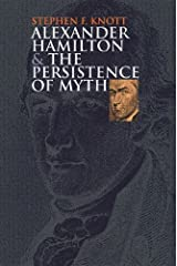 Alexander Hamilton and the Persistence of Myth (American Political Thought) by Stephen F. Knott (2002-02-15)