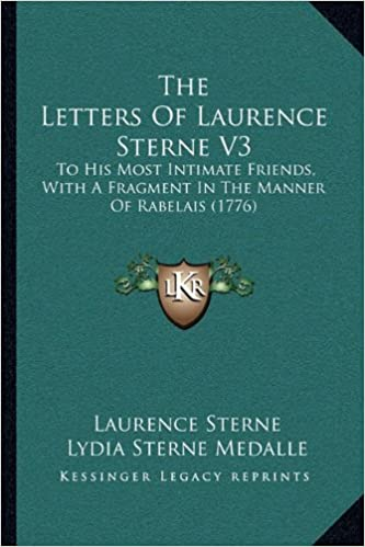 Book The Letters of Laurence Sterne V3 the Letters of Laurence Sterne V3: To His Most Intimate Friends, with a Fragment in the Manner to His Most Intimate ... Manner of Rabelais (1776) of Rabelais (1776)