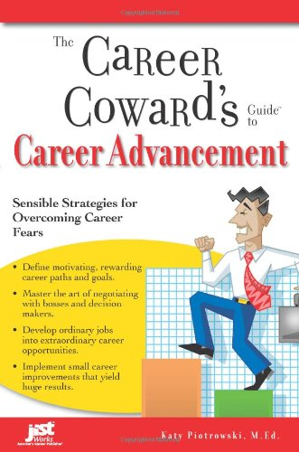 Career Cowards Guide (The Career Coward's Guide to Career Advancement: Sensible Strategies for Overcoming Career Fears)