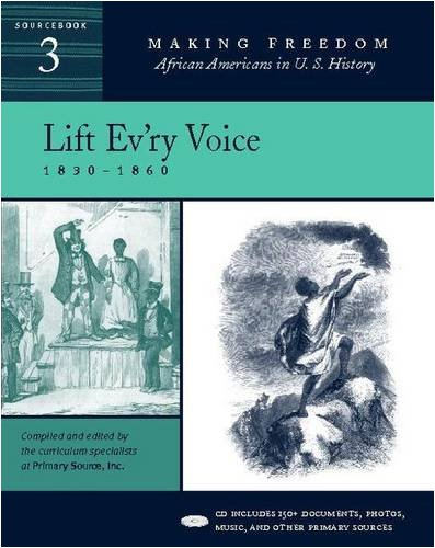 Lift Ev'ry Voice: 1830-1860 [Sourcebook 3] (Making Freedom: African Americans In U.S. History)