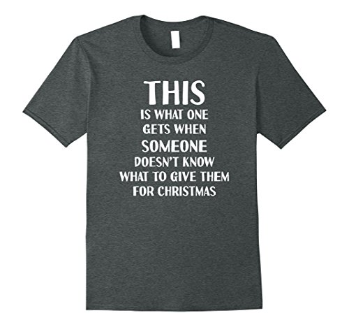 Mens Dont Know What to Get You For Christmas Shirt XL Dark Heather