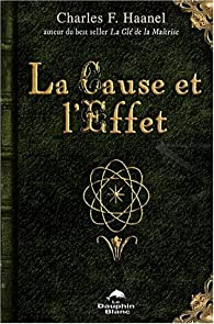 La Cause et l'Effet par Charles Francis Haanel