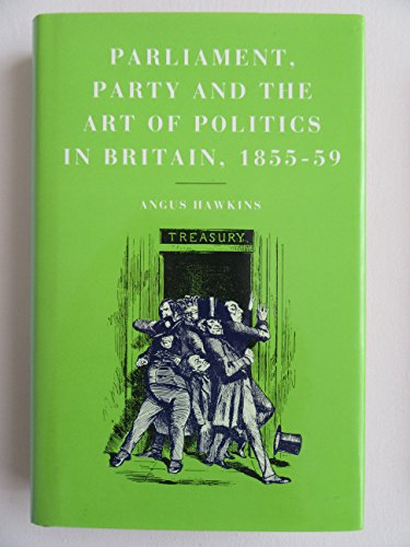 Parliament, Party, and the Art of Politics in Britain, 1855-59 -