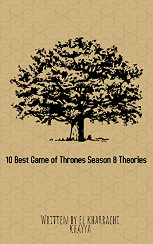 10 Best Game of Thrones Season 8 Theories: 10 Game of Thrones Season 8 Theories (KKBJDR Book 1996) (Game Of Thrones Fire And Ice Theory)