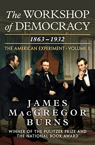 The Workshop of Democracy: 1863–1932 (The American Experiment) cover