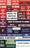img - for How to Watch TV News by Postman, Neil, Powers, Steve (2008) Paperback book / textbook / text book