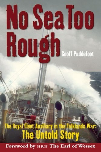 Read Online No Sea Too Rough: The Royal Fleet Auxiliary in the Falklands War: The Untold Story by Geoff Puddefoot (2007-10-01) ebook