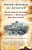 img - for Snow-Storm in August: The Struggle for American Freedom and Washington's Race Riot of 1835 book / textbook / text book