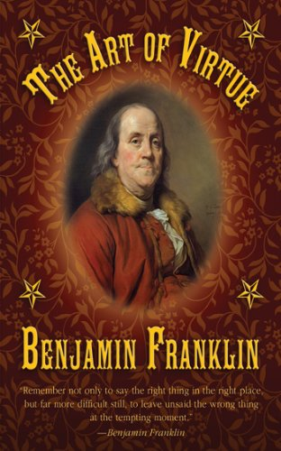The Art of Virtue: Ben Franklin's Formula for Successful (1765 Art)