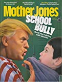 Single issue magazine reporting on politics, the environment, human rights, media, and culture. This issue features: Mother Jones March / April 2017 Donald Trump Cover - School Bully - The GOP Plan to Destroy Public Education; Can Keith Ellison Save ...