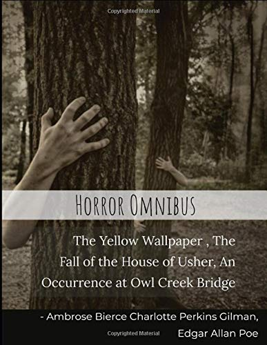 The Yellow Wallpaper The Fall Of The House Of Usher An Occurrence At Owl Creek Bridge Horror Omnibus Charlotte Perkins Gilman Edgar Allan Poe Ambrose Bierce 9798639254383 Amazon Com Books
