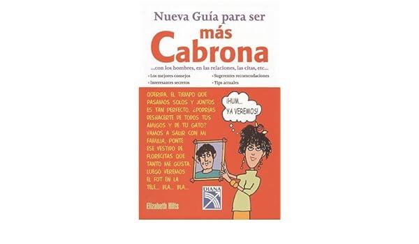 Nueva Guia para ser mas Cabrona con los hombres, en las relaciones, las citas, etc. by Hilts (2007) Paperback: Amazon.com: Books