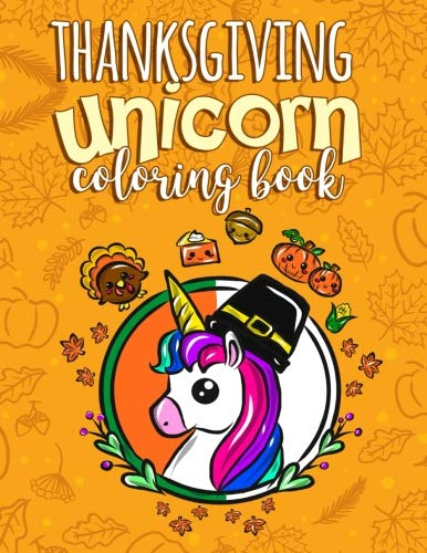 (Thanksgiving Unicorn Coloring Book: A Magical Thanksgiving Activity Book For Girls Animal Coloring Book For Kids Ages 2-8 And Anyone Who Loves Unicorns (Unicorns Coloring)