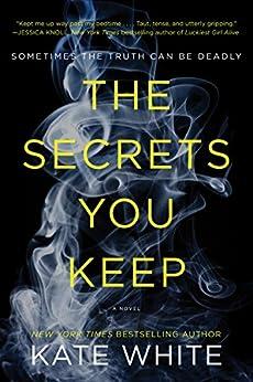 The Secrets You Keep: A Novel by [White, Kate]