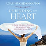 Unbinding the Heart: A Dose of Greek Wisdom, Generosity, and Unconditional Love | Agapi Stassinopoulos