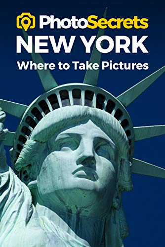 PhotoSecrets New York: Where to Take Pictures: A Photographer's Guide to the Best Photo Spots
