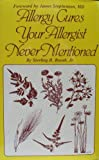 Allergy Cures Your Allergist Never Mentioned, Sterling R. Booth, 0879491914