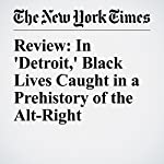 Review: In 'Detroit,' Black Lives Caught in a Prehistory of the Alt-Right | A. O. Scott