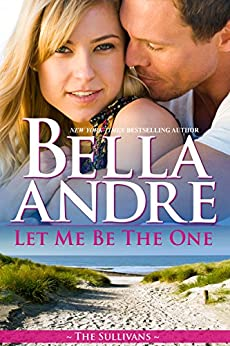 Let Me Be The One (The Sullivans Book 6) by [Andre, Bella]