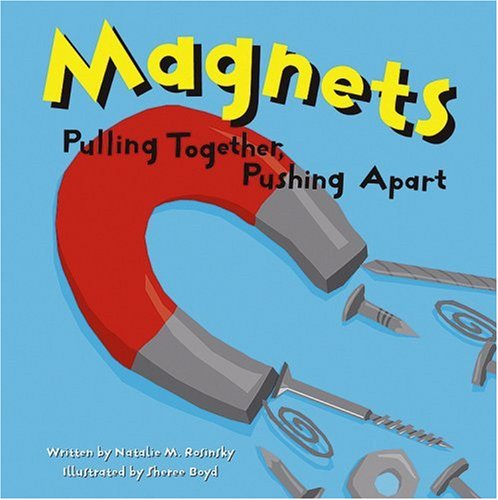 - Magnets: Pulling Together, Pushing Apart (Amazing Science)