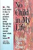 No Child in My Life, Regina S. Ryan, 0913299936