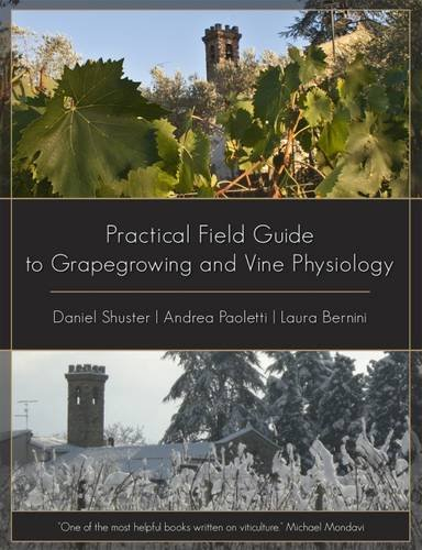 Practical Field Guide to Grape Growing and Vine Physiology by Daniel Schuster, Laura Bernini, Andrea Paoletti