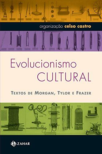 Evolucionismo cultural: Textos de Morgan, Tylor e Frazer (Antropologia Social)