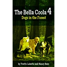 The Bella Coola 4:Dogs in the Forest (Dogs Around the Dragon Book 3)